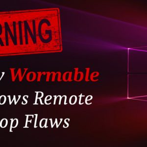 4 New BlueKeep-like 'Wormable' Windows Remote Desktop Flaws Discovered