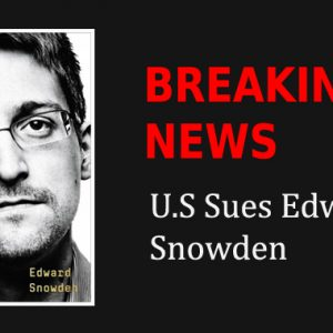 BREAKING — U.S Sues Edward Snowden and You'd be Surprised to Know Why