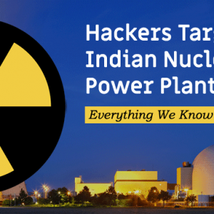 Hackers Target Indian Nuclear Power Plant – Everything We Know So Far