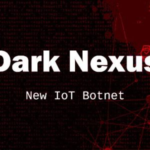 Dark Nexus: A New Emerging IoT Botnet Malware Spotted in the Wild