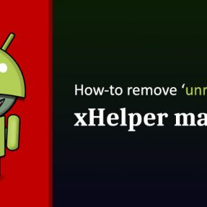Unveiled: How xHelper Android Malware Re-Installs Even After Factory Reset