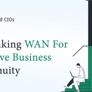 Effective Business Continuity Plans Require CISOs to Rethink WAN Connectivity