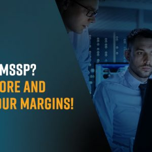 MSPs and MSSPs Can Increase Profit Margins With Cynet 360 Platform