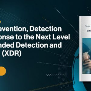 XDR: The Next Level of Prevention, Detection and Response [New Guide]