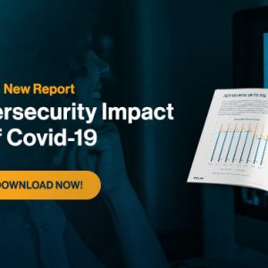 New Report Explains COVID-19's Impact on Cyber Security