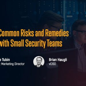 vCISO Shares Most Common Risks Faced by Companies With Small Security Teams