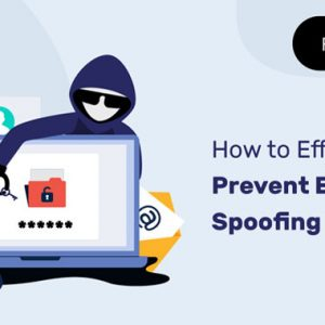 How to Effectively Prevent Email Spoofing Attacks in 2021?
