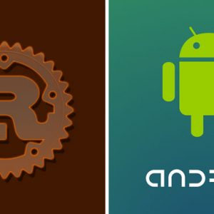Android to Support Rust Programming Language to Prevent Memory Flaws