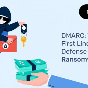 DMARC: The First Line of Defense Against Ransomware
